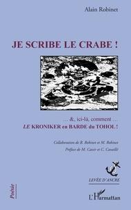 Alain Robinet - Je scribe le crabe ! - ... &, ici-là, comment... Le kroniker en varde du Tohol !.