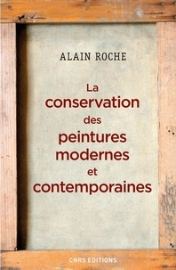 Alain Roche - La conservation des peintures modernes et contemporaines.