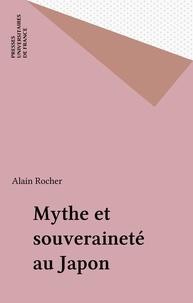Alain Rocher - Mythe et souveraineté au Japon.