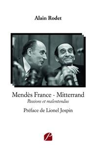 Alain Rodet - Mendès France - Mitterrand - Passions et malentendus.