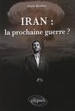 Alain Rodier - Iran : la prochaine guerre ?.