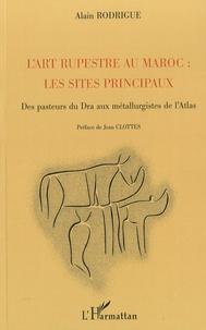 L'art rupestre au Maroc : les sites principaux- Des pasteurs du Dra aux métallurgistes de l'Atlas - Alain Rodrigue |
