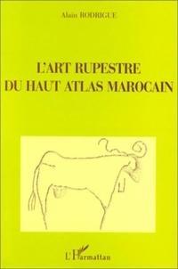 Alain Rodrigue - L'art rupestre du Haut Atlas marocain.