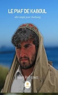 Alain Rodriguez - Le piaf de Kaboul.