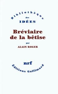 Alain Roger - Bréviaire de la bêtise.