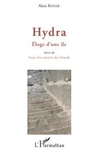 Alain Roger - Hydra, Eloge d'une île - Suivi de Sous vive escorte des lézards.
