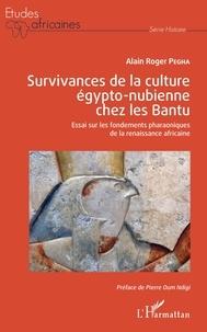 Alain Roger Pegha - Survivances de la culture égypto-nubienne chez les Bantu - Essai sur les fondements pharaoniques de la renaissance africaine.