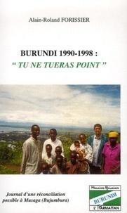"""Alain-Roland Forissier - Burundi 1990-1998 : """"Tu en tueras point"""" - Journal d'une réconciliation possible à Musaga (Bujumbura)."""