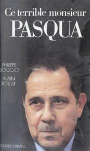 Alain Rollat et Philippe Boggio - Ce terrible monsieur Pasqua.
