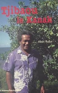 Alain Rollat - Tjibaou le Kanak.