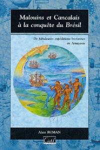 Alain Roman - Malouins et Cancalais à la conquète du Brésil - Les fabuleuses expéditions bretonnes en Amazonie de Daniel de la Touche, sieur de La Ravadière: 1604, 1609, 1612.