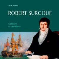 Alain Roman - Robert Surcouf - Corsaire et armateur.