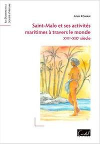 Alain Roman - Saint-Malo et ses activités maritimes à travers le monde - XVIe-XIXe siècle.