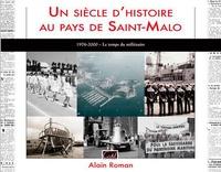 Alain Roman - Un siècle d'histoire au pays de Saint-Malo - 1976-2000 le temps du millénaire.