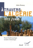 Alain Romey - A travers l'Algérie1973-2005 - Essai d'anthropologie sociale et historique.