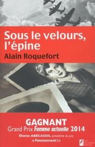 Alain Roquefort - Sous le velours, l'épine.