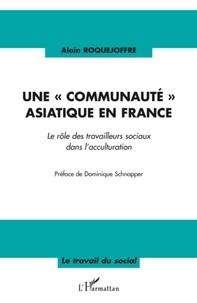 """Alain Roquejoffre - Une """"communauté"""" asiatique en france - Le rôle des travailleurs sociaux dans l'acculturation."""