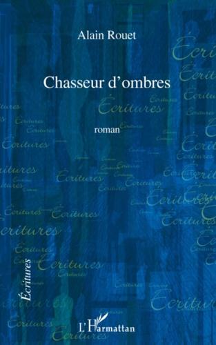 Alain Rouet - Chasseur d'ombres.