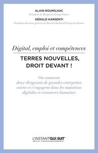 Alain Roumilhac et Gérald Karsenti - Terres nouvelles, droit devant ! - Digital, emploi et compétence.