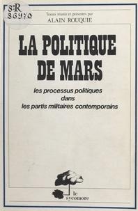Alain Rouquié - La politique de Mars : les processus politiques dans les partis militaires contemporains.