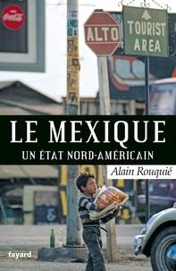 Alain Rouquié - Le Mexique - Un Etat nord-américain.