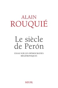 Alain Rouquié - Le siècle de Peron - Essai sur les démocraties hégémoniques.