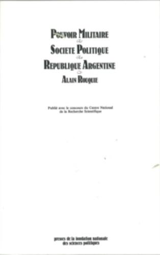 Alain Rouquié - Pouvoir militaire et société politique en république argentine.