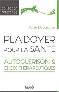 Alain Rousseaux - Plaidoyer pour la santé - Autoguérison et choix thérapeutiques.