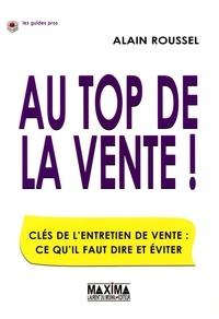 Alain Roussel - Au top de la vente ! - Clés de l'entretien de vente: ce qu'il faut dire et éviter.