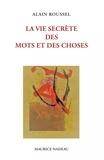Alain Roussel - La vie secrète des mots et des choses.