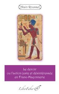 Alain Roussel - Le devoir ou l'action juste et désintéressée en Franc-Maçonnerie.