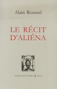 Alain Roussel - Le récit d'Aliéna.