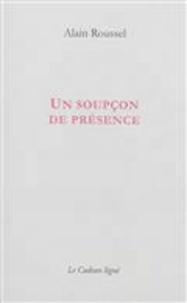 Alain Roussel - Un soupçon de présence.