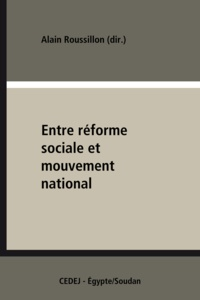 Alain Roussillon - Entre réforme sociale et mouvement national - Identité et modernisation en Égypte (1882-1962).