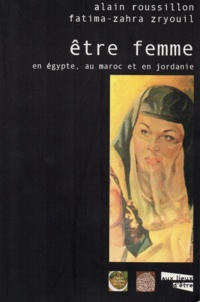 Alain Roussillon et Fatima-Zahra Zryouil - Etre femme en Egypte, au Maroc et en Jordanie.