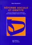 Alain Roussillon - Réforme sociale et identité - Essai sur l'émergence de l'intellectuel et du champ politique modernes en Egypte.