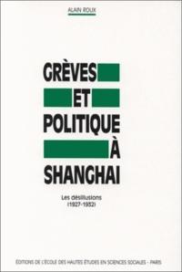 Alain Roux - Grèves et politique à Shanghai - Les désillusions, 1927-1932.
