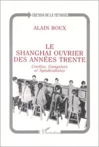 Alain Roux - Le Shanghai ouvrier des années trente - Coolies, gangsters et syndicalistes.