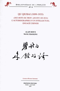 """Alain Roux et Xiaoling Wang - Qu Qiubai (1899-1935) - """"Des mots de trop"""" (Duoyu de hua), l'autobiographie d'un intellectuel engagé chinois."""