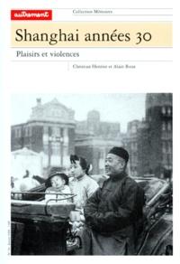 Alain Roux et Christian Henriot - Shanghaï années 30 - Plaisirs et violences.