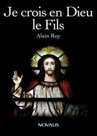 Alain Roy - Je crois en Dieu le Fils.