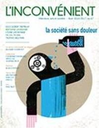Alain Roy et Olivier Maillart - L'Inconvénient  : L'Inconvénient. No. 67, Hiver 2017 - La société sans douleur.