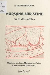 Alain Rubens-Duval - Morsang-sur-Seine au fil des siècles - Quatorze siècles à Morsang-sur-Seine et ses environs (565-1965).