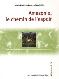 Alain Ruellan et Bertrand Verfaillie - Amazonie, le chemin de l'espoir.