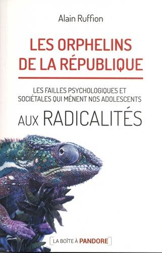 Alain Ruffion - Les orphelins de la République - Les failles psychologiques et sociétales qui conduisent nos adolescents aux radicalités.