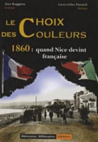 Alain Ruggiero et Louis-Gilles Pairault - Le choix des couleurs - 1860 : quand Nice devint française.
