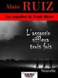 Alain Ruiz - L'assassin sifflera trois fois (Les enquêtes de Frank Meyer).
