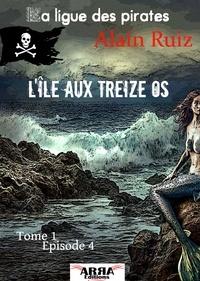 Alain Ruiz - L'île aux treize os, tome 1 épisode 4 (dernier épisode) (La ligue des pirates).