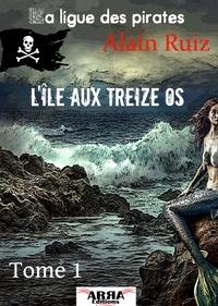 Alain Ruiz - L'île aux treize os, tome 1 (La ligue des pirates).