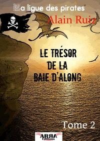 Alain Ruiz - Le trésor de la baie d'Along, tome 2 (La ligue des pirates).